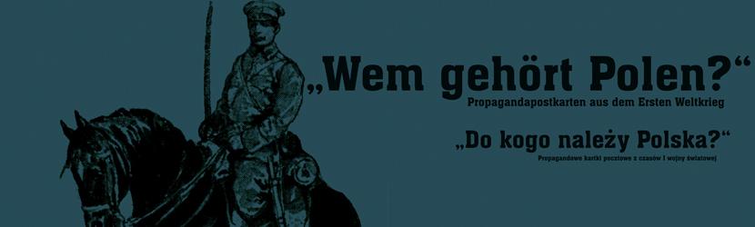 """Wystawa """"Do kogo należy Polska? Propagandowe kartki pocztowe z czasów I wojny w światowej"""""""